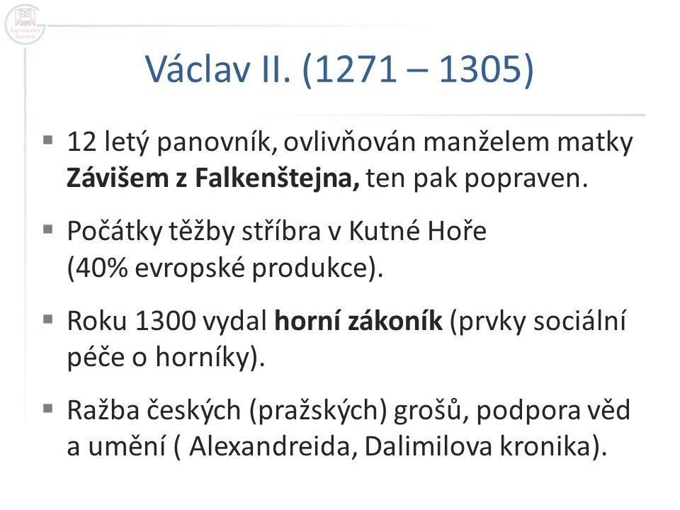 Václav II. (1271 – 1305)  12 letý panovník, ovlivňován manželem matky Závišem z Falkenštejna, ten pak popraven.  Počátky těžby stříbra v Kutné Hoře
