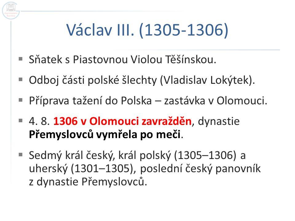 Václav III. (1305-1306)  Sňatek s Piastovnou Violou Těšínskou.  Odboj části polské šlechty (Vladislav Lokýtek).  Příprava tažení do Polska – zastáv