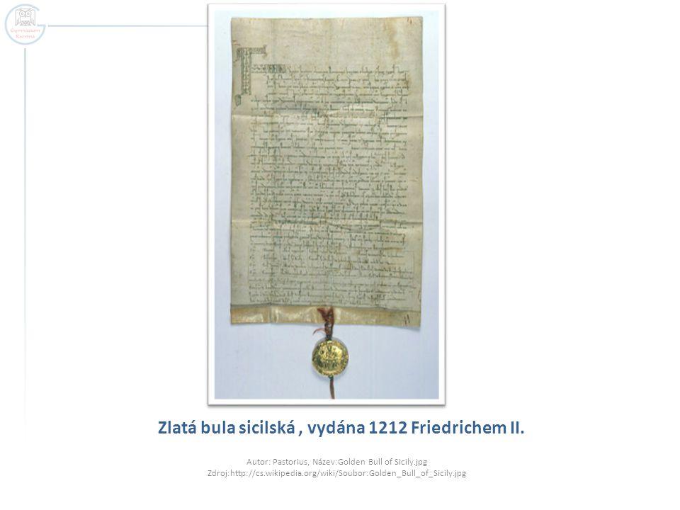 Zlatá bula sicilská, vydána 1212 Friedrichem II. Autor: Pastorius, Název:Golden Bull of Sicily.jpg Zdroj:http://cs.wikipedia.org/wiki/Soubor:Golden_Bu
