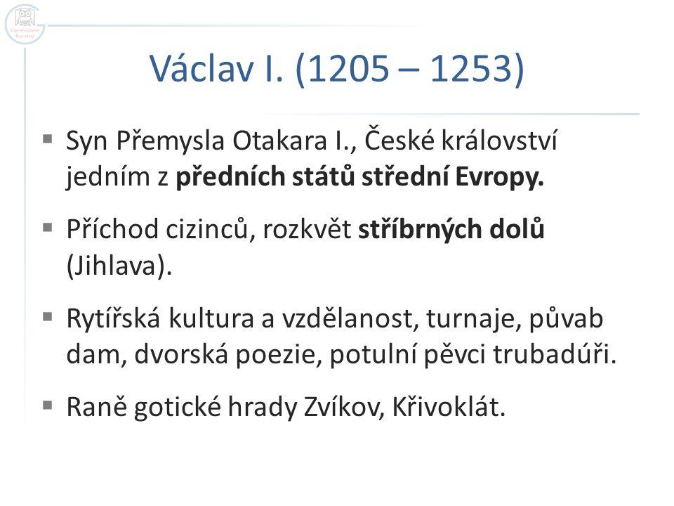 Václav I. (1205 – 1253)  Syn Přemysla Otakara I., České království jedním z předních států střední Evropy.  Příchod cizinců, rozkvět stříbrných dolů