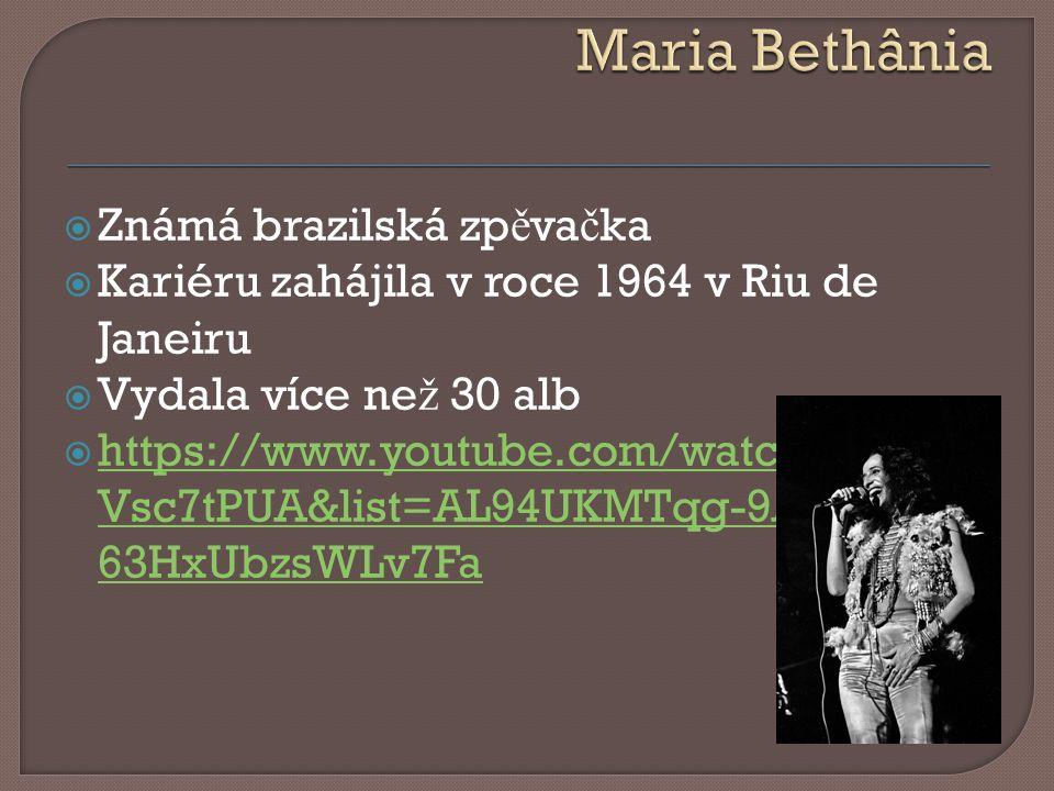  Známá brazilská zp ě va č ka  Kariéru zahájila v roce 1964 v Riu de Janeiru  Vydala více ne ž 30 alb  https://www.youtube.com/watch?v=tGM Vsc7tPUA&list=AL94UKMTqg-9AxmBSTa- 63HxUbzsWLv7Fa https://www.youtube.com/watch?v=tGM Vsc7tPUA&list=AL94UKMTqg-9AxmBSTa- 63HxUbzsWLv7Fa