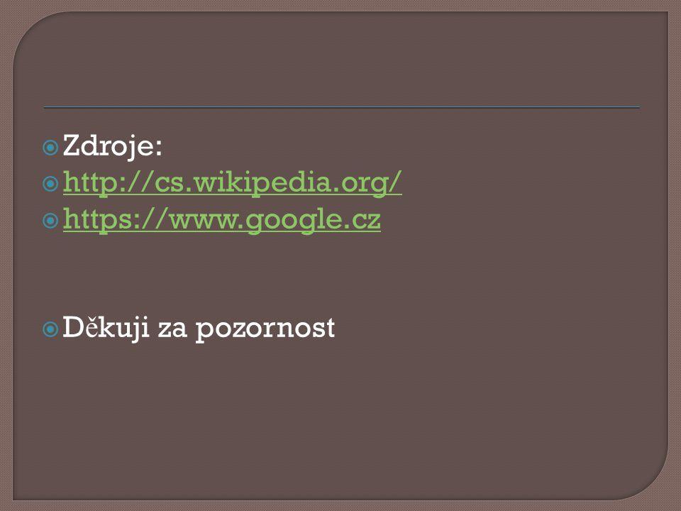  Zdroje:  http://cs.wikipedia.org/ http://cs.wikipedia.org/  https://www.google.cz https://www.google.cz  D ě kuji za pozornost