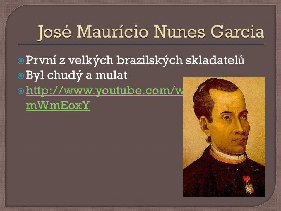  První z velkých brazilských skladatel ů  Byl chudý a mulat  http://www.youtube.com/watch?v=fbjG mWmEoxY http://www.youtube.com/watch?v=fbjG mWmEoxY