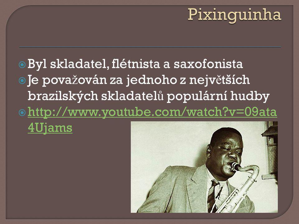  Byl skladatel, flétnista a saxofonista  Je pova ž ován za jednoho z nejv ě tších brazilských skladatel ů populární hudby  http://www.youtube.com/watch?v=09ata 4Ujams http://www.youtube.com/watch?v=09ata 4Ujams