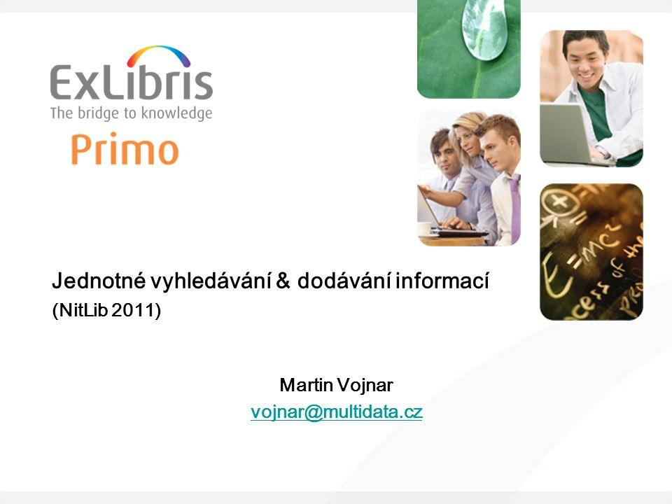Jednotné vyhledávání & dodávání informací (NitLib 2011) Martin Vojnar vojnar@multidata.cz