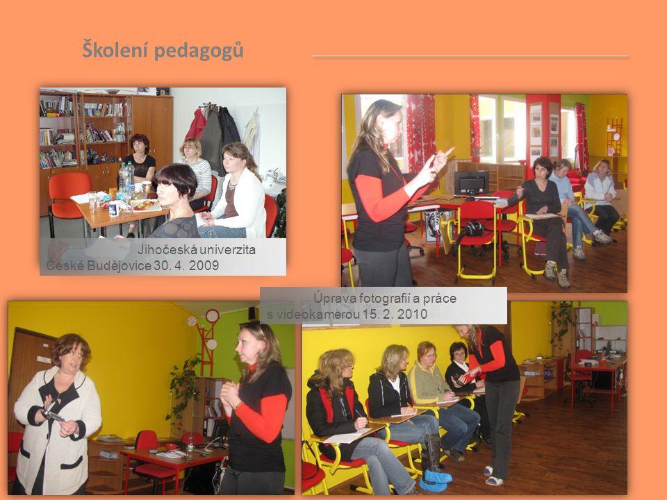 Školení pedagogů Jihočeská univerzita České Budějovice 30. 4. 2009 Úprava fotografií a práce s videokamerou 15. 2. 2010
