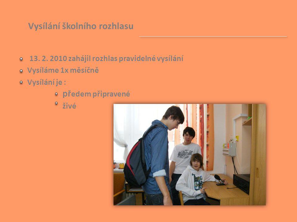 Vysílání školního rozhlasu 13. 2. 2010 zahájil rozhlas pravidelné vysílání Vysíláme 1x měsíčně Vysílání je : př edem připravené živé