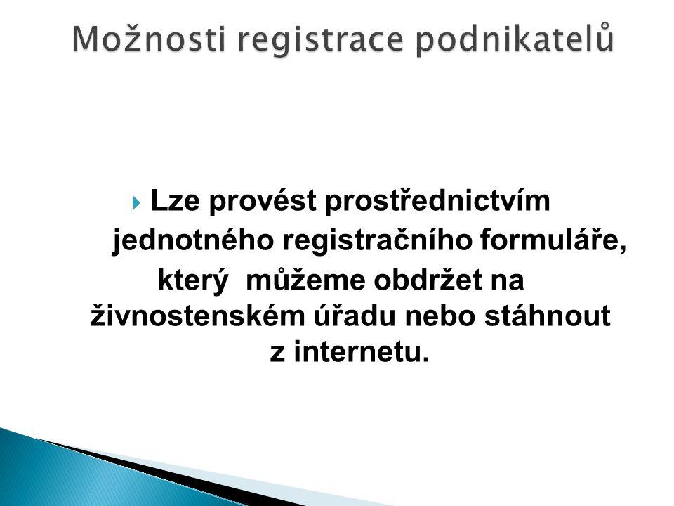  Lze provést prostřednictvím jednotného registračního formuláře, který můžeme obdržet na živnostenském úřadu nebo stáhnout z internetu.