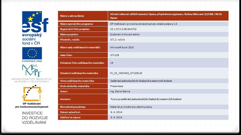 Excel 2010 – Metody vkládání dat 0 Záznam, který obsahuje pouze čísla 0 – 9 a určité zvláštní znaky (např.