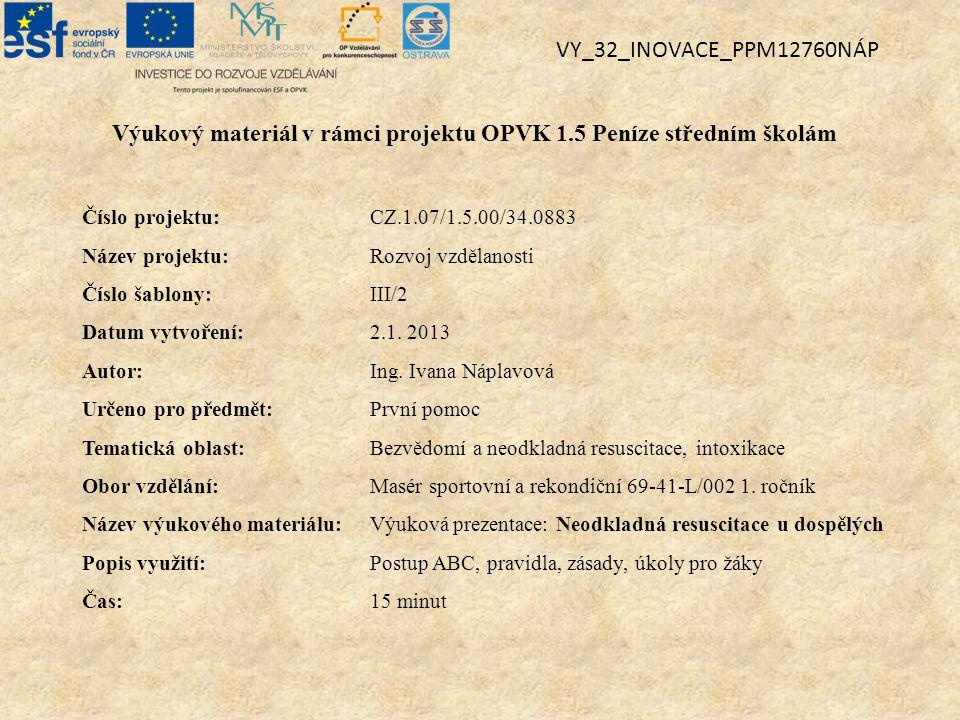 Výukový materiál v rámci projektu OPVK 1.5 Peníze středním školám Číslo projektu:CZ.1.07/1.5.00/34.0883 Název projektu:Rozvoj vzdělanosti Číslo šablony: III/2 Datum vytvoření:2.1.