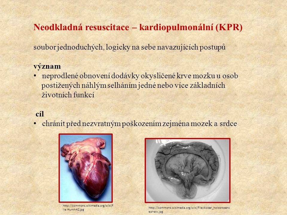Neodkladná resuscitace – kardiopulmonální (KPR) soubor jednoduchých, logicky na sebe navazujících postupů význam neprodlené obnovení dodávky okysličené krve mozku u osob postižených náhlým selháním jedné nebo více základních životních funkcí cíl chránit před nezvratným poškozením zejména mozek a srdce http://commons.wikimedia.org/wiki/F ile:Humhrt2.jpg http://commons.wikimedia.org/wiki/File:Alobar_holoprosenc ephaly.jpg