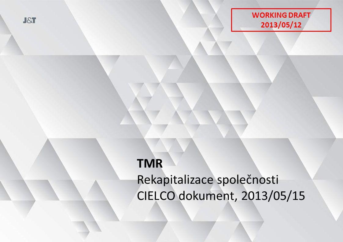 TMR Rekapitalizace společnosti CIELCO dokument, 2013/05/15 WORKING DRAFT 2013/05/12