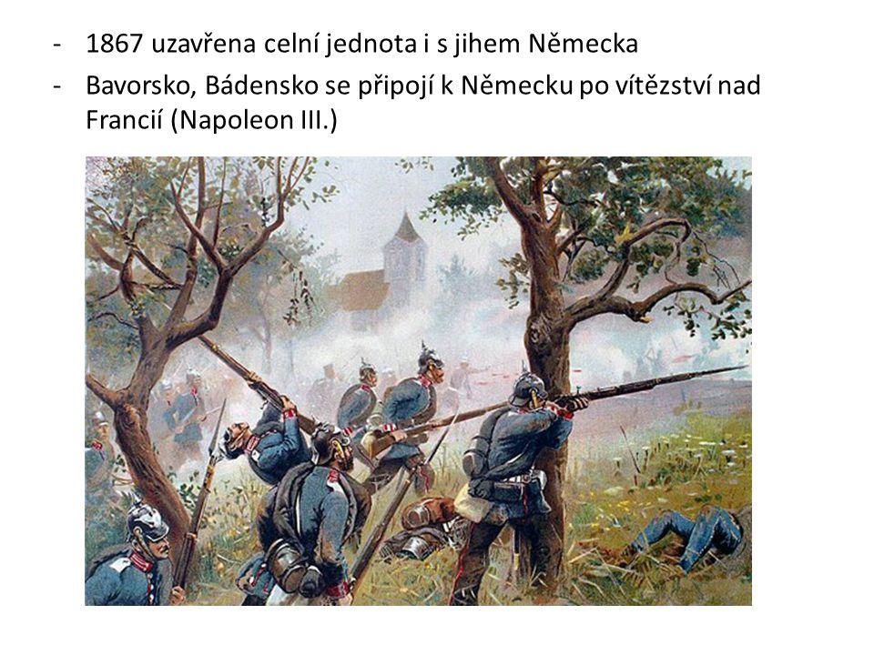 -1867 uzavřena celní jednota i s jihem Německa -Bavorsko, Bádensko se připojí k Německu po vítězství nad Francií (Napoleon III.)
