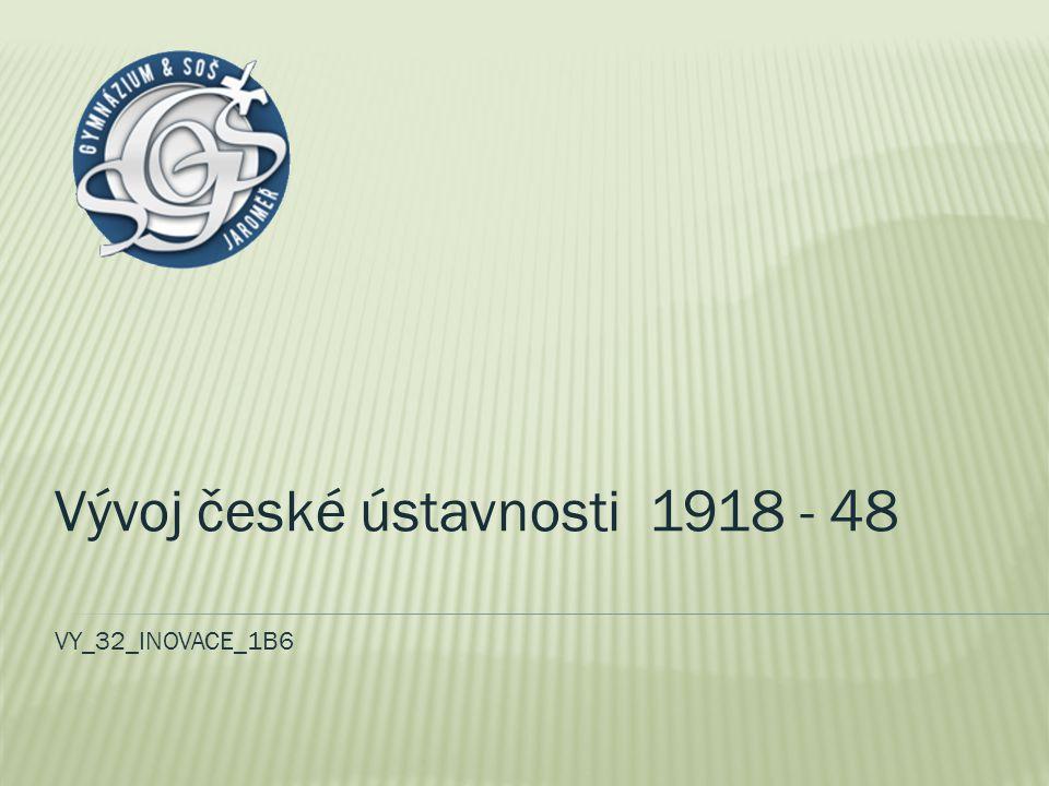 VY_32_INOVACE_1B6 Vývoj české ústavnosti 1918 - 48