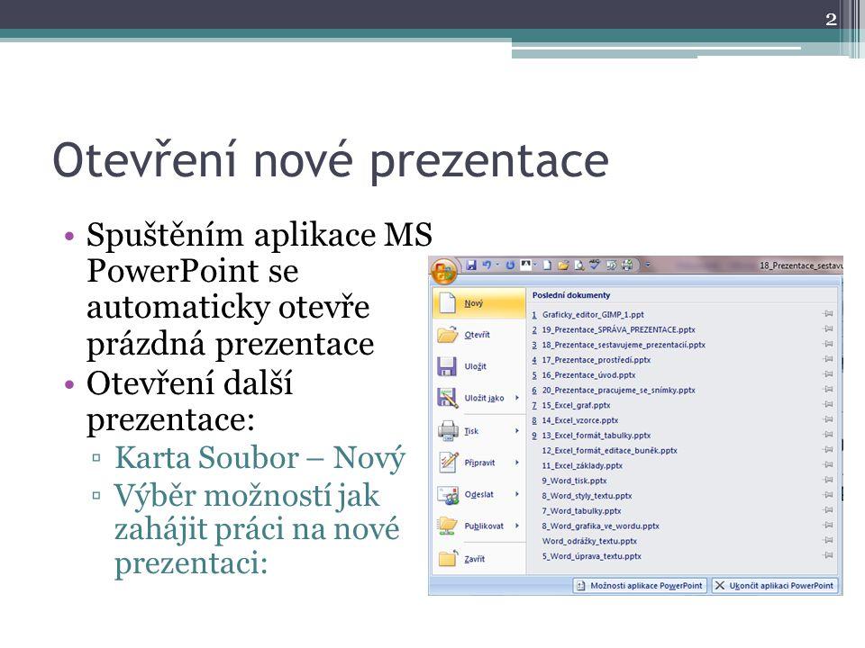 Otevření nové prezentace Spuštěním aplikace MS PowerPoint se automaticky otevře prázdná prezentace Otevření další prezentace: ▫Karta Soubor – Nový ▫Vý
