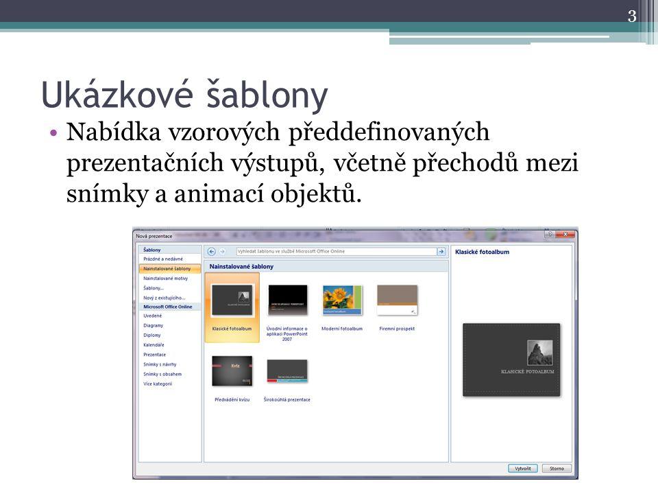 Ukázkové šablony 3 Nabídka vzorových předdefinovaných prezentačních výstupů, včetně přechodů mezi snímky a animací objektů.