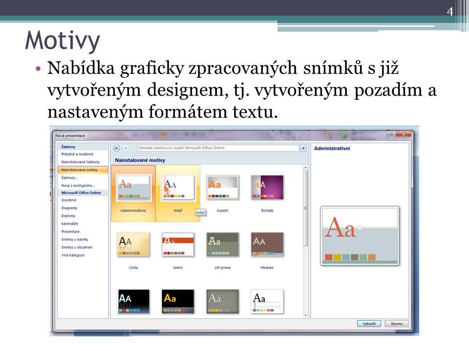 Motivy 4 Nabídka graficky zpracovaných snímků s již vytvořeným designem, tj. vytvořeným pozadím a nastaveným formátem textu.