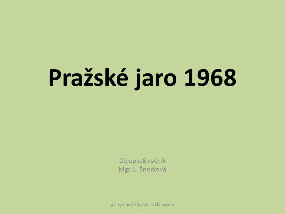 Pražské jaro 1968 Dějepis,6.ročník Mgr. L. Šnorková ZŠ, Týn nad Vltavou, Malá Strana