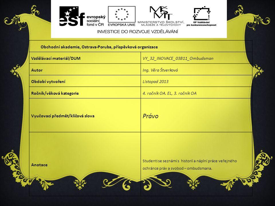 Obchodní akademie, Ostrava-Poruba, příspěvková organizace Vzdělávací materiál/DUMVY_32_INOVACE_03B11_Ombudsman AutorIng. Věra Štverková Období vytvoře