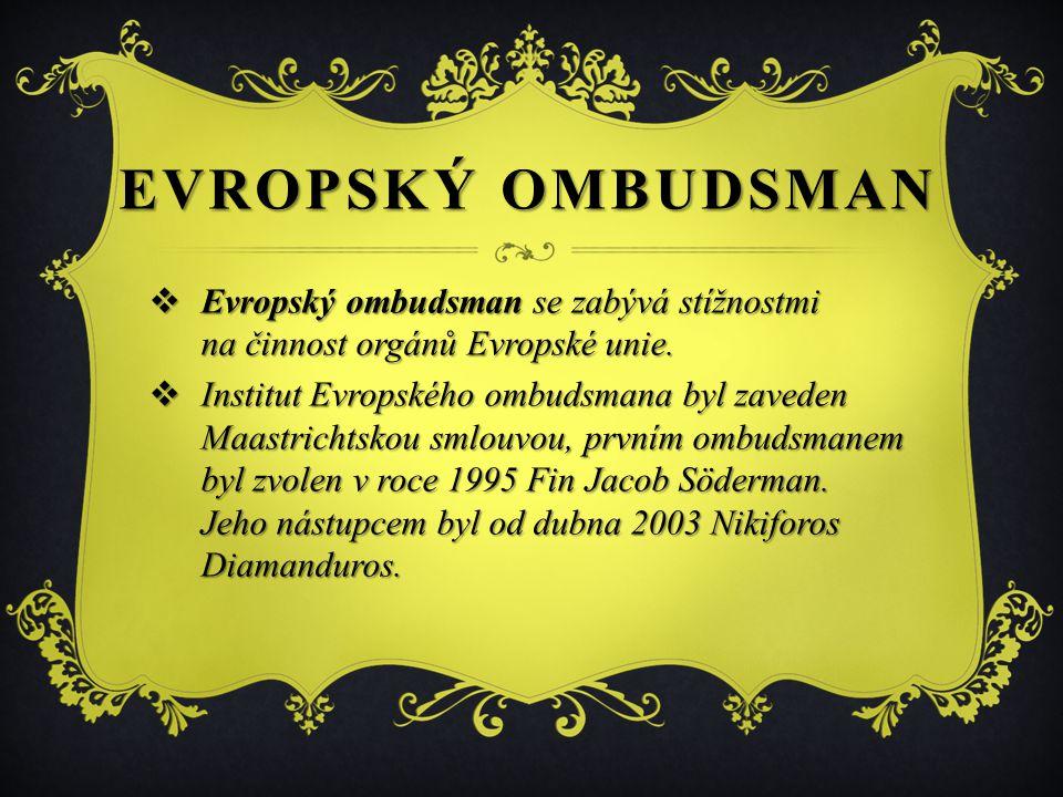  Evropský ombudsman se zabývá stížnostmi na činnost orgánů Evropské unie.  Institut Evropského ombudsmana byl zaveden Maastrichtskou smlouvou, první