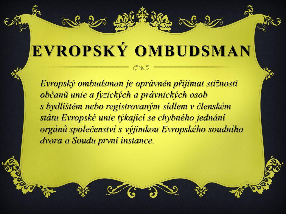 Evropský ombudsman je oprávněn přijímat stížnosti občanů unie a fyzických a právnických osob s bydlištěm nebo registrovaným sídlem v členském státu Ev