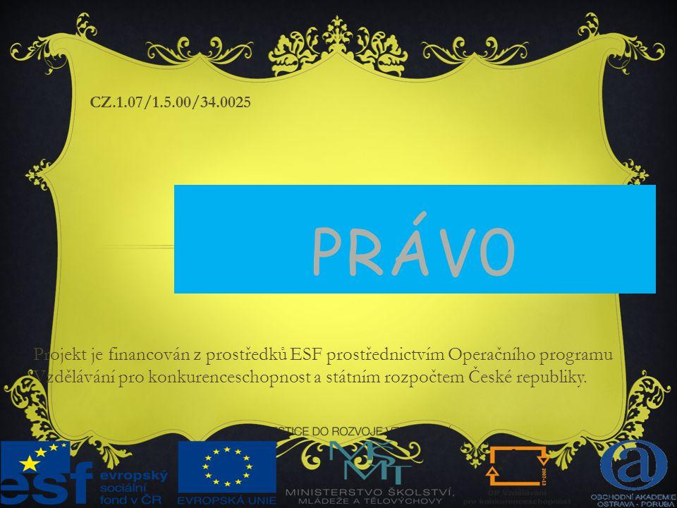 PRÁV0 Projekt je financován z prostředků ESF prostřednictvím Operačního programu Vzdělávání pro konkurenceschopnost a státním rozpočtem České republik