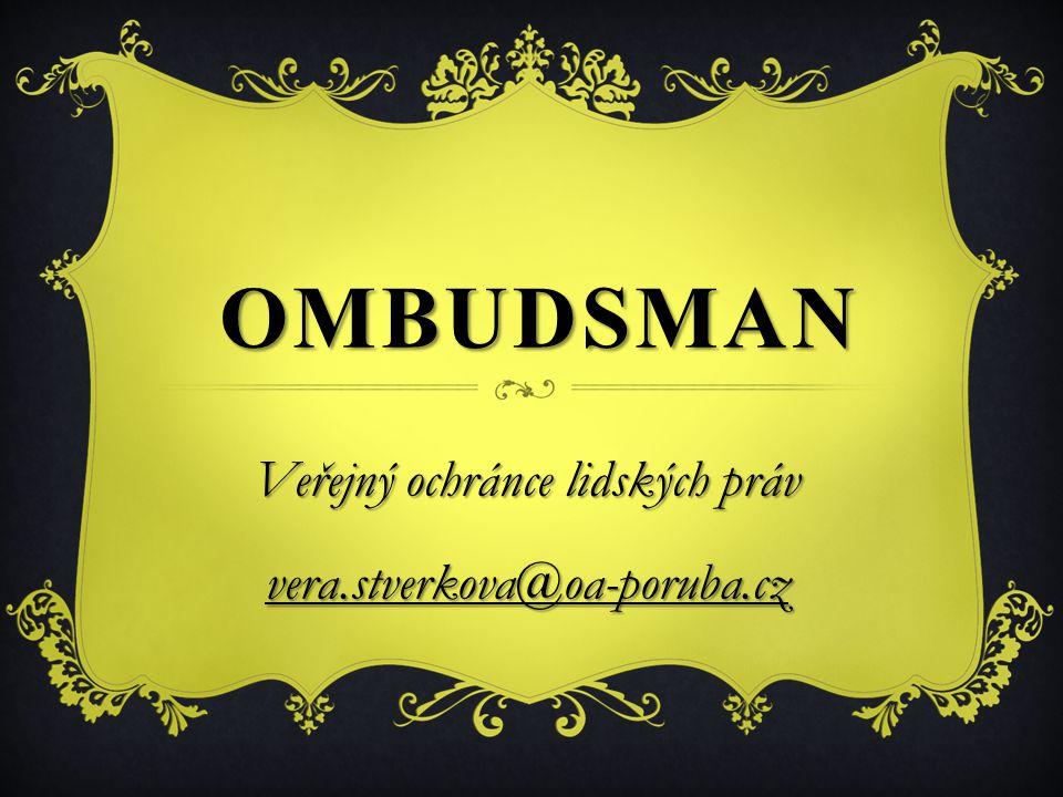 OMBUDSMAN Veřejný ochránce lidských práv vera.stverkova@oa-poruba.cz vera.stverkova@oa-poruba.cz