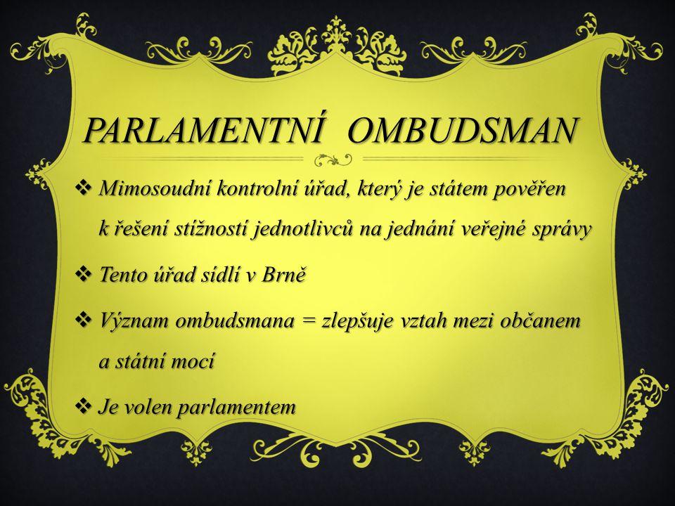 PARLAMENTNÍ OMBUDSMAN PARLAMENTNÍ OMBUDSMAN  Mimosoudní kontrolní úřad, který je státem pověřen k řešení stížností jednotlivců na jednání veřejné spr