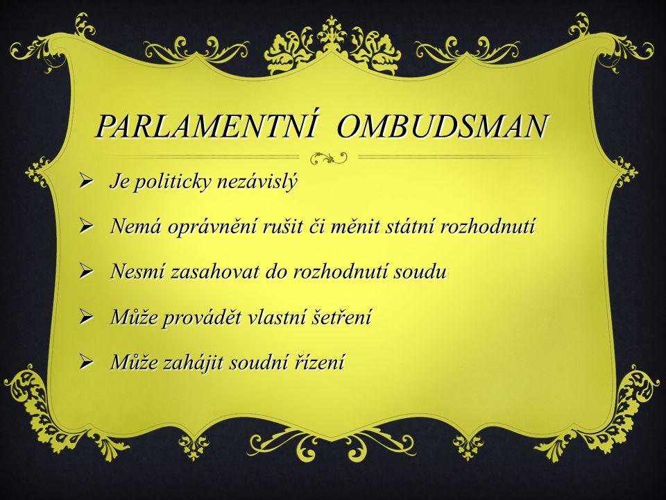 PARLAMENTNÍ OMBUDSMAN PARLAMENTNÍ OMBUDSMAN  Je politicky nezávislý  Nemá oprávnění rušit či měnit státní rozhodnutí  Nesmí zasahovat do rozhodnutí