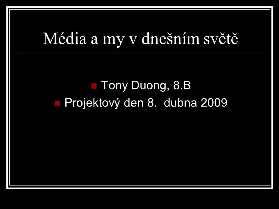 Média a my v dnešním světě Tony Duong, 8.B Projektový den 8. dubna 2009