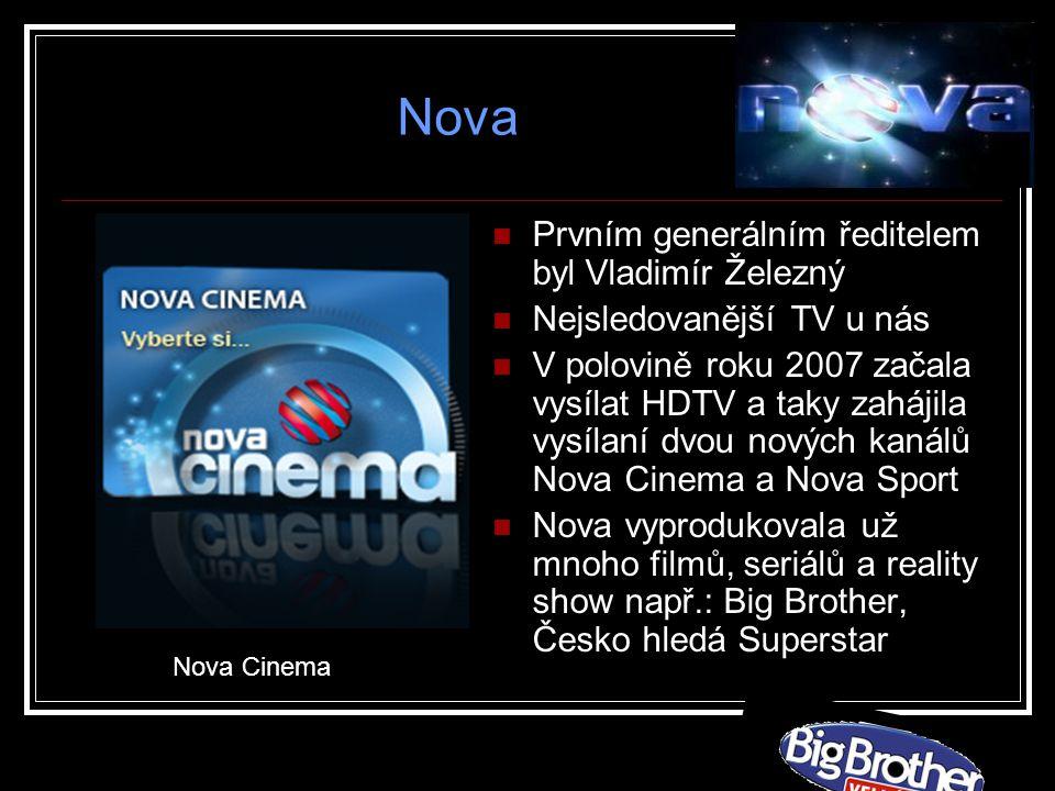 Prvním generálním ředitelem byl Vladimír Železný Nejsledovanější TV u nás V polovině roku 2007 začala vysílat HDTV a taky zahájila vysílaní dvou nových kanálů Nova Cinema a Nova Sport Nova vyprodukovala už mnoho filmů, seriálů a reality show např.: Big Brother, Česko hledá Superstar Nova Cinema Nova