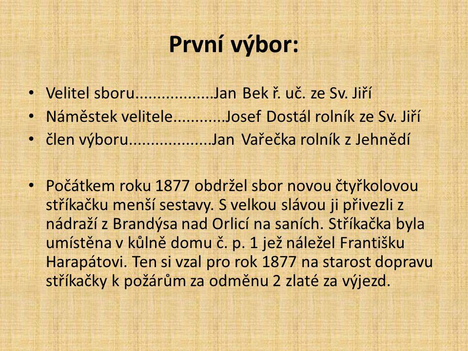 První výbor: Velitel sboru..................Jan Bek ř. uč. ze Sv. Jiří Náměstek velitele............Josef Dostál rolník ze Sv. Jiří člen výboru.......