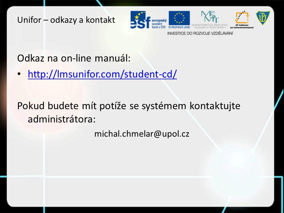 Unifor – odkazy a kontakt Odkaz na on-line manuál: http://lmsunifor.com/student-cd/ Pokud budete mít potíže se systémem kontaktujte administrátora: michal.chmelar@upol.cz
