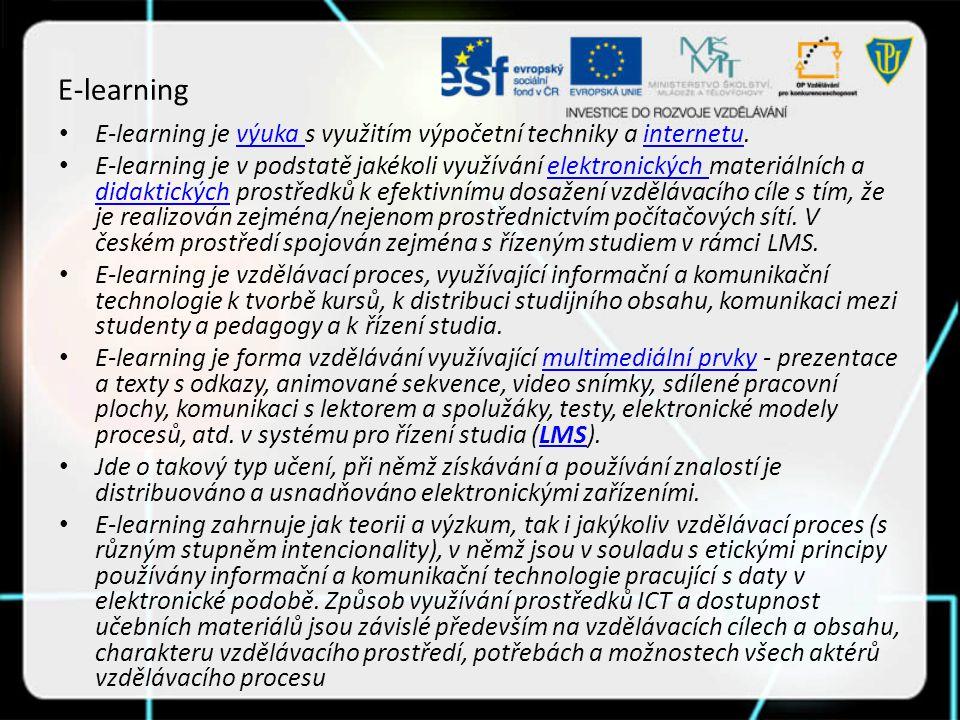 E-learning je výuka s využitím výpočetní techniky a internetu.výuka internetu E-learning je v podstatě jakékoli využívání elektronických materiálních a didaktických prostředků k efektivnímu dosažení vzdělávacího cíle s tím, že je realizován zejména/nejenom prostřednictvím počítačových sítí.