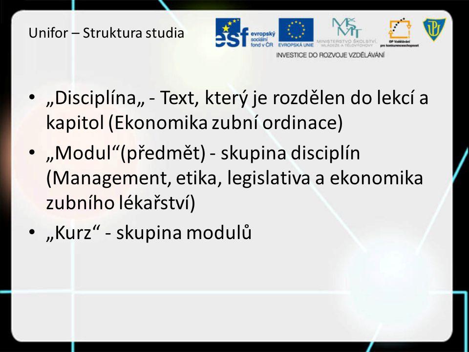 """Unifor – Struktura studia """"Disciplína"""" - Text, který je rozdělen do lekcí a kapitol (Ekonomika zubní ordinace) """"Modul (předmět) - skupina disciplín (Management, etika, legislativa a ekonomika zubního lékařství) """"Kurz - skupina modulů"""