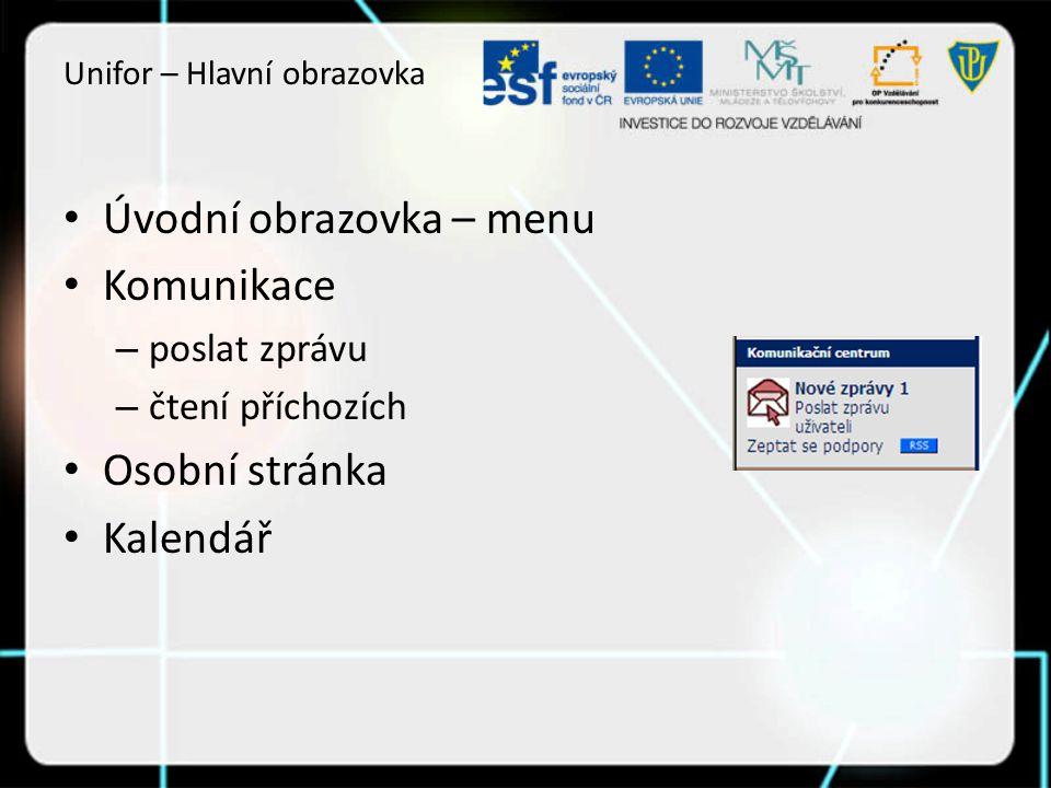 Unifor – Hlavní obrazovka Úvodní obrazovka – menu Komunikace – poslat zprávu – čtení příchozích Osobní stránka Kalendář