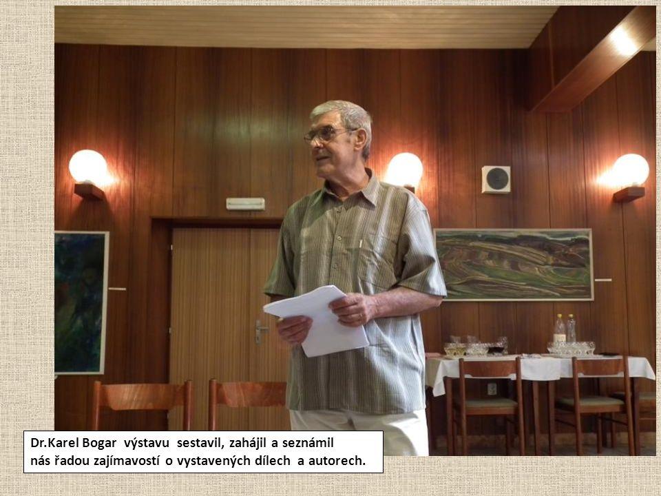 Dr.Karel Bogar výstavu sestavil, zahájil a seznámil nás řadou zajímavostí o vystavených dílech a autorech.