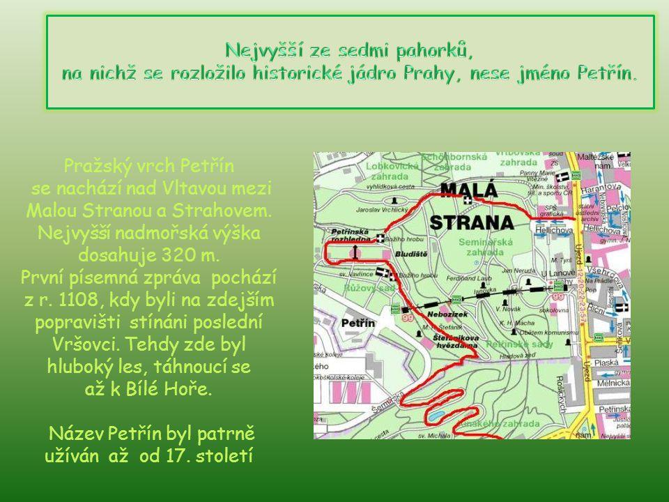 Pražský vrch Petřín se nachází nad Vltavou mezi Malou Stranou a Strahovem.