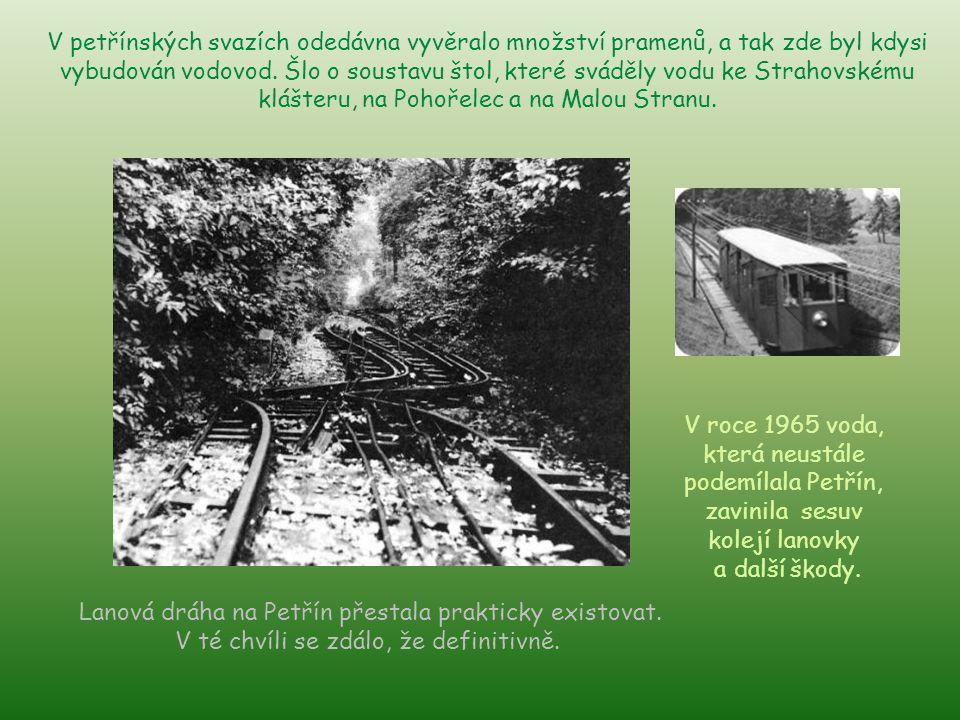 V petřínských svazích odedávna vyvěralo množství pramenů, a tak zde byl kdysi vybudován vodovod.