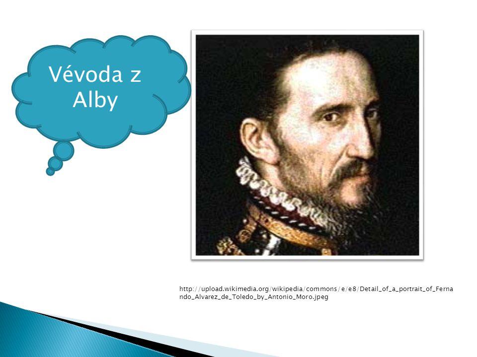  Vévoda z Alby:  a/ vede vojsko Nizozemců  b/ vede vojsko Filipa II.  c/ vede vojsko Anglie, která přišla Nizozemcům na pomoc V zemi zavedl teror