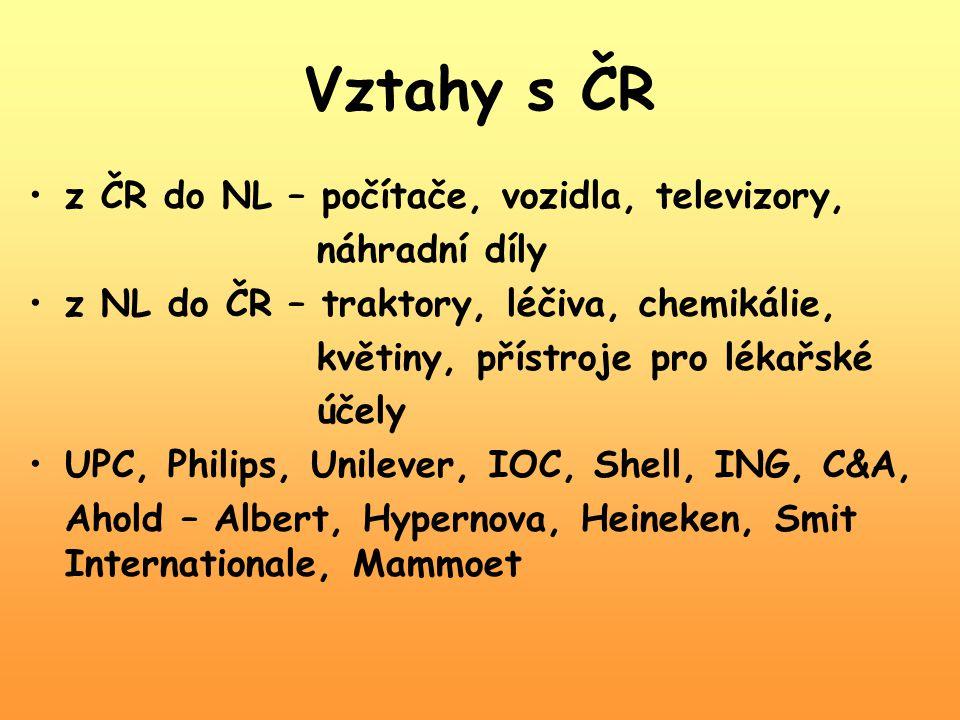 Vztahy s ČR z ČR do NL – počítače, vozidla, televizory, náhradní díly z NL do ČR – traktory, léčiva, chemikálie, květiny, přístroje pro lékařské účely
