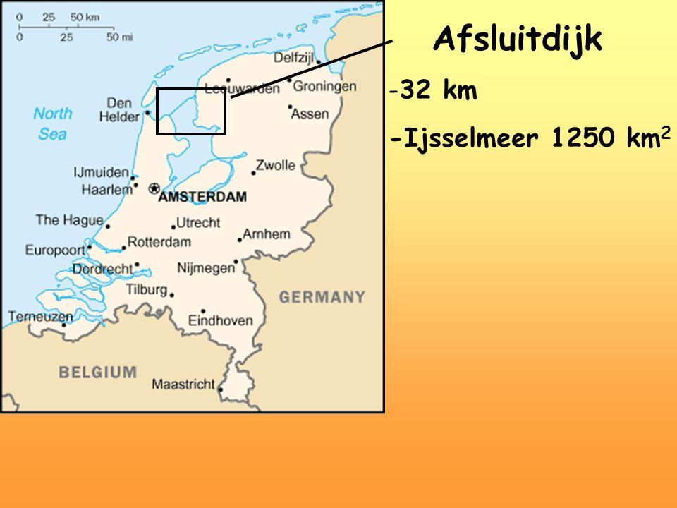 Afsluitdijk -32 km -Ijsselmeer 1250 km 2