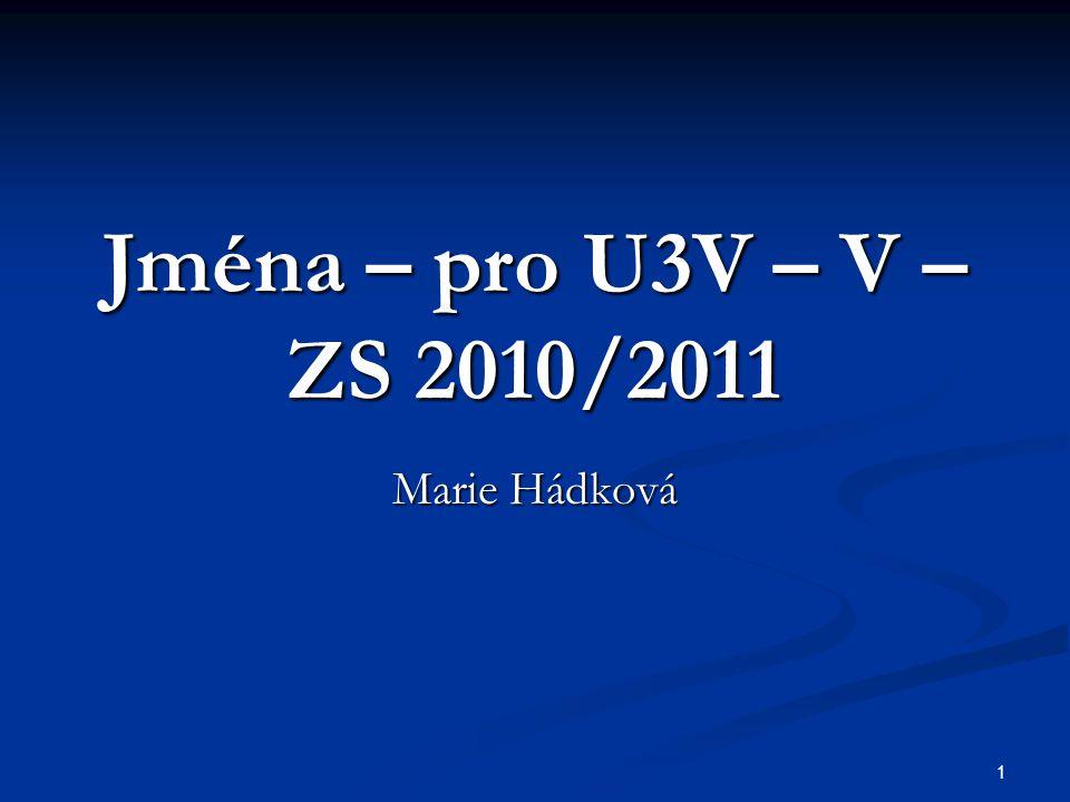 1 Jména – pro U3V – V – ZS 2010/2011 Marie Hádková