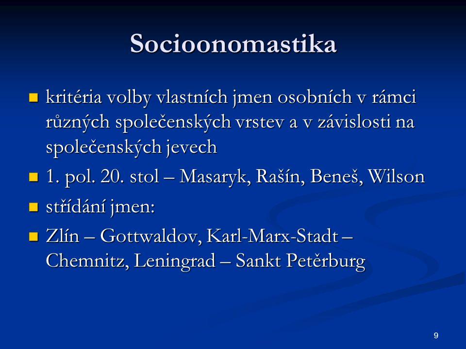 9 Socioonomastika kritéria volby vlastních jmen osobních v rámci různých společenských vrstev a v závislosti na společenských jevech kritéria volby vlastních jmen osobních v rámci různých společenských vrstev a v závislosti na společenských jevech 1.