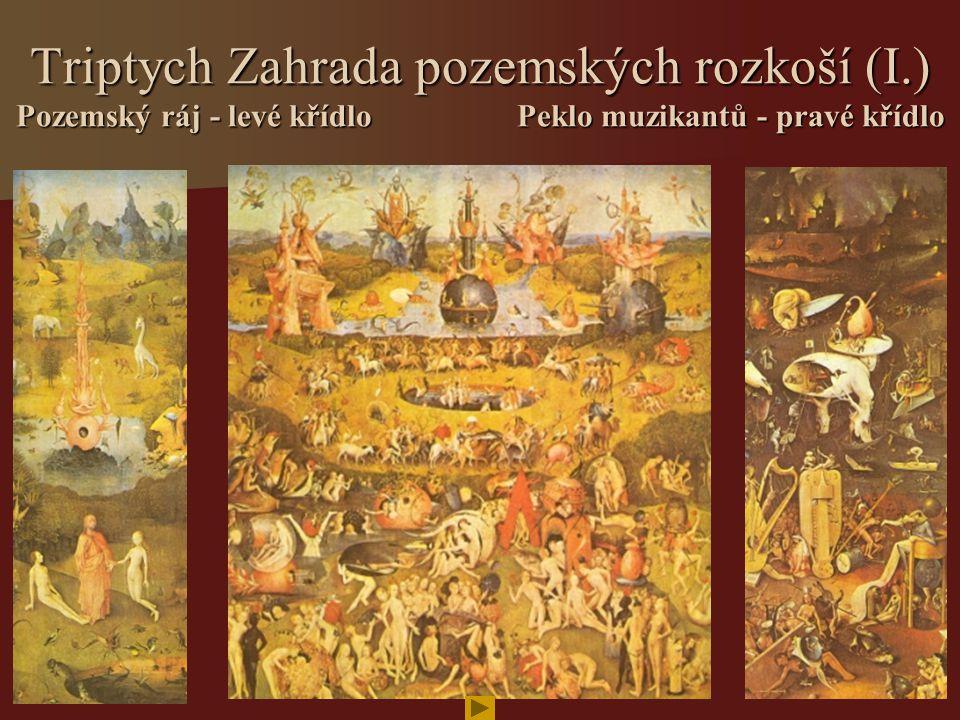 Triptych Zahrada pozemských rozkoší (I.) Pozemský ráj - levé křídlo Peklo muzikantů - pravé křídlo