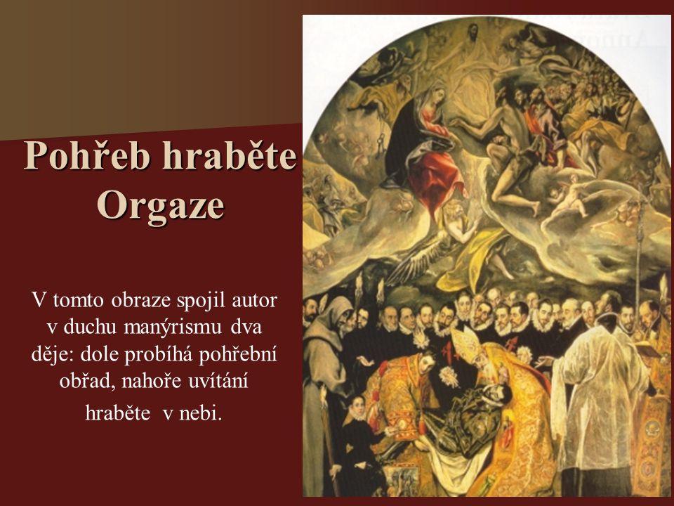 Pohřeb hraběte Orgaze V tomto obraze spojil autor v duchu manýrismu dva děje: dole probíhá pohřební obřad, nahoře uvítání hraběte v nebi.