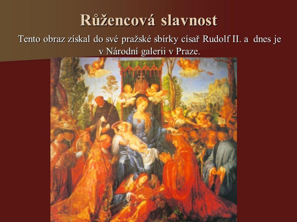 Růžencová slavnost Tento obraz získal do své pražské sbírky císař Rudolf II. a dnes je v Národní galerii v Praze.