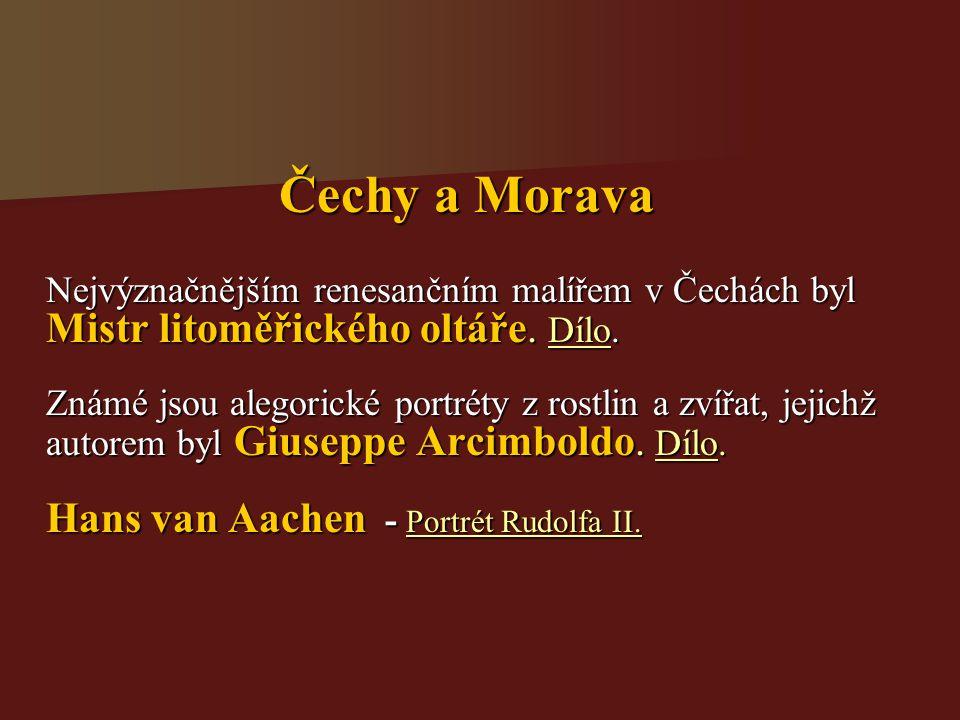 Čechy a Morava Nejvýznačnějším renesančním malířem v Čechách byl Mistr litoměřického oltáře. Dílo. Dílo Známé jsou alegorické portréty z rostlin a zví