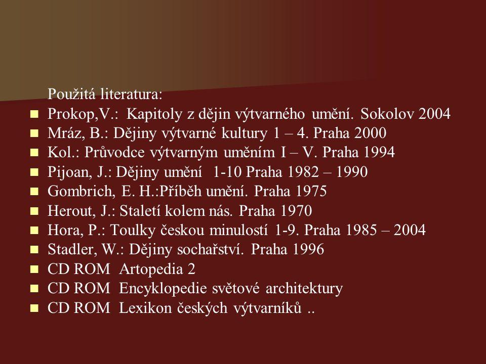Použitá literatura: Prokop,V.: Kapitoly z dějin výtvarného umění. Sokolov 2004 Mráz, B.: Dějiny výtvarné kultury 1 – 4. Praha 2000 Kol.: Průvodce výtv