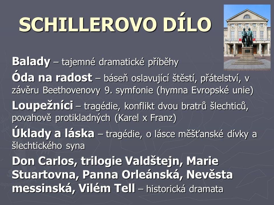 SCHILLEROVO DÍLO Balady – tajemné dramatické příběhy Óda na radost – báseň oslavující štěstí, přátelství, v závěru Beethovenovy 9. symfonie (hymna Evr